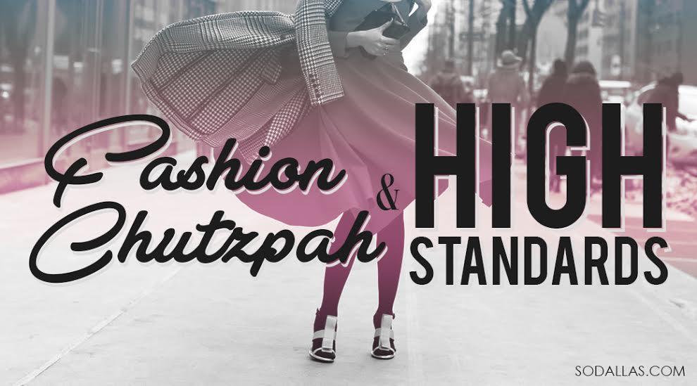 Fashion Chutzpah and High standards